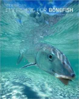 Fly Fishing for Bonefish Dick Brown